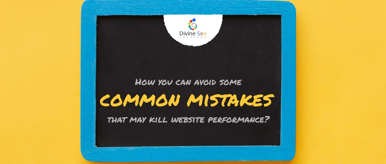 How you can avoid some common mistakes that may kill website performance?