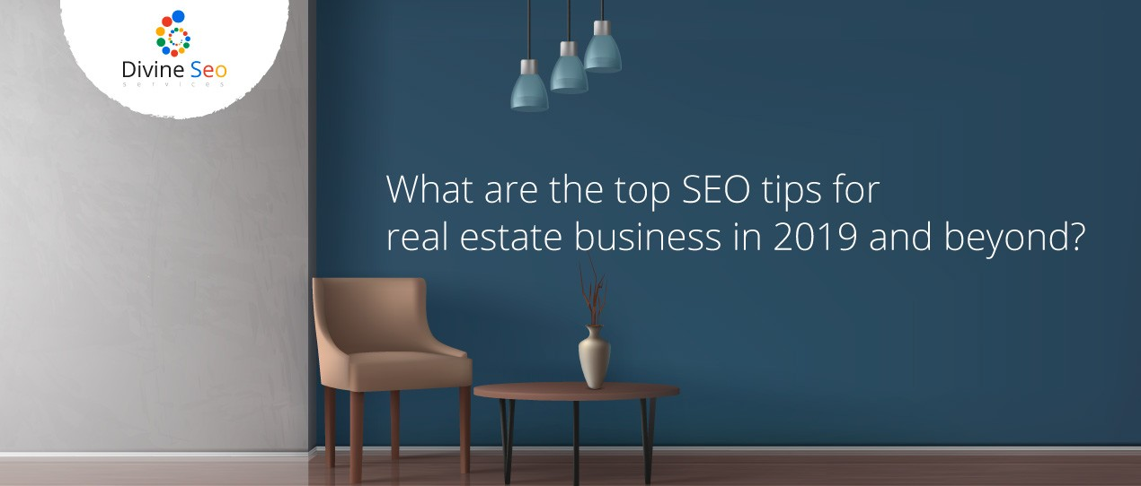 What are the top SEO tips for real estate business in 2019 and beyond?