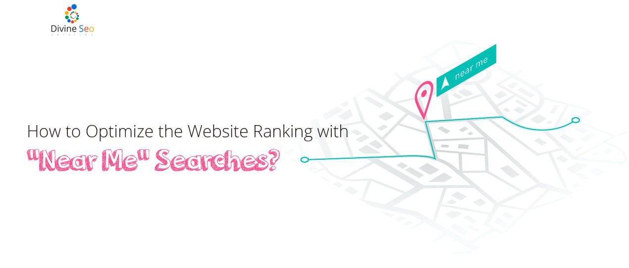 """How to Optimize the Website Ranking with """"Near Me"""" Searches?"""