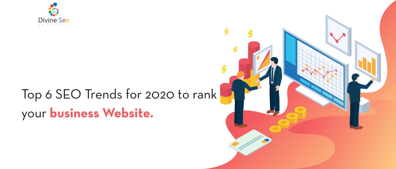 Top 6 SEO Trends for 2020 to rank your business Website.