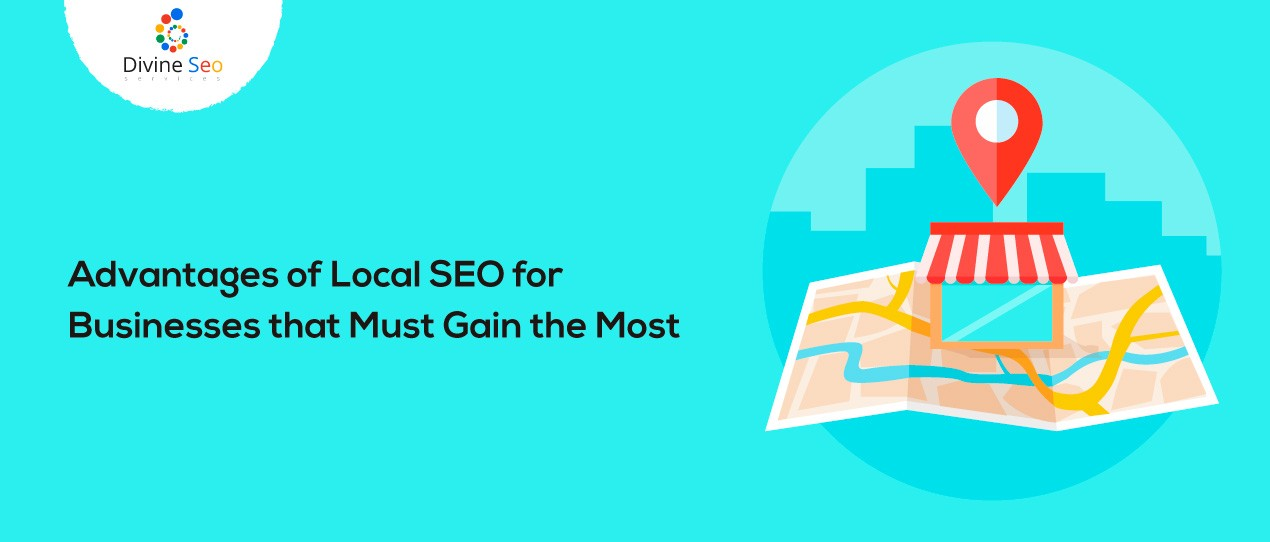 Advantages of Local SEO for Businesses that Must Gain the Most