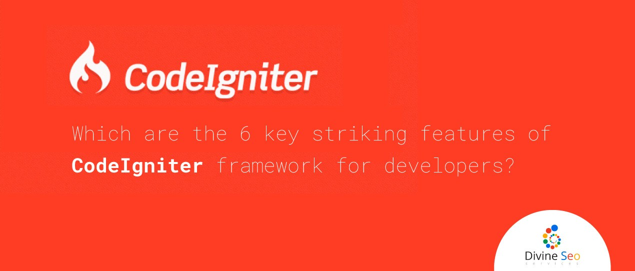Which are the 6 key striking features of CodeIgniter framework for developers?